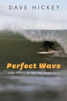 Perfect Wave : More Essays on Art and Democracy, Hardback Book