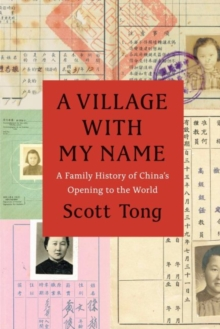 A Village with My Name : A Family History of China's Opening to the World, Hardback Book