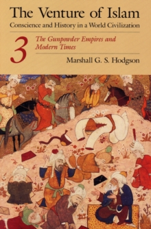 The Venture of Islam : Conscience and History in a World Civilization The Gunpowder Empires and Modern Times v. 3, Paperback Book
