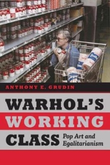 Warhol's Working Class : Pop Art and Egalitarianism, Hardback Book