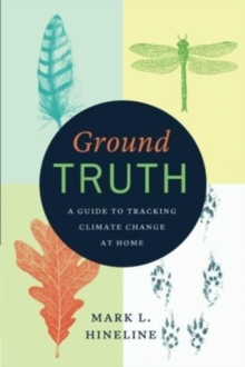 Ground Truth : A Guide to Tracking Climate Change at Home, Paperback / softback Book