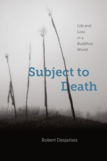 Subject to Death : Life and Loss in a Buddhist World, Paperback / softback Book