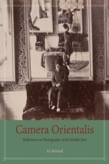 Camera Orientalis : Reflections on Photography of the Middle East, Paperback Book