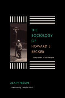 The Sociology of Howard S. Becker : Theory with a Wide Horizon, Paperback / softback Book