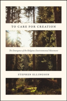 To Care for Creation : The Emergence of the Religious Environmental Movement, Paperback Book