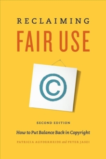Reclaiming Fair Use : How to Put Balance Back in Copyright, Second Edition, Paperback / softback Book