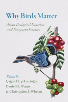 Why Birds Matter : Avian Ecological Function and Ecosystem Services, Paperback / softback Book
