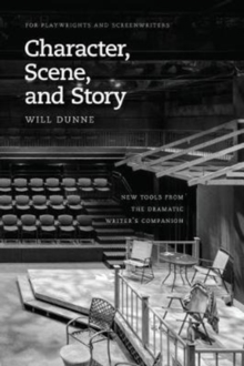 Character, Scene, and Story : New Tools from the Dramatic Writer's Companion, Paperback / softback Book