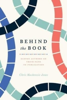 Behind the Book : Eleven Authors on Their Path to Publication, Hardback Book