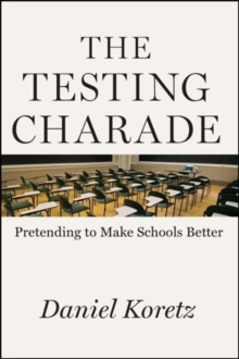 The Testing Charade : Pretending to Make Schools Better, Hardback Book
