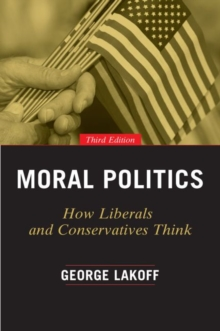 Moral Politics : How Liberals and Conservatives Think, Third Edition, Paperback / softback Book