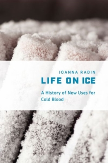 Life on Ice : A History of New Uses for Cold Blood, Hardback Book