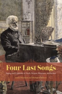 Four Last Songs : Aging and Creativity in Verdi, Strauss, Messiaen, and Britten, Paperback Book