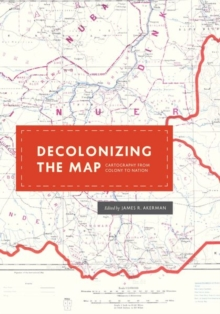 Decolonizing the Map : Cartography from Colony to Nation, Hardback Book