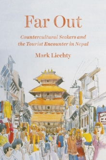 Far Out : Countercultural Seekers and the Tourist Encounter in Nepal, Paperback Book