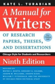 A Manual for Writers of Research Papers, Theses, and Dissertations, Ninth Edition : Chicago Style for Students and Researchers, Paperback / softback Book
