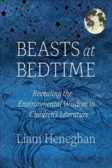Beasts at Bedtime : Revealing the Environmental Wisdom in Children's Literature, Hardback Book