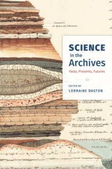 Science in the Archives : Pasts, Presents, Futures, Paperback Book