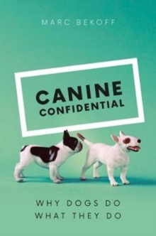 Canine Confidential : Why Dogs Do What They Do, Hardback Book