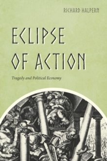 Eclipse of Action : Tragedy and Political Economy, Hardback Book
