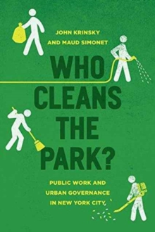 Who Cleans the Park? : Public Work and Urban Governance in New York City, Paperback / softback Book