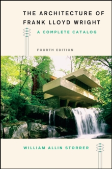 The Architecture of Frank Lloyd Wright, Fourth Edition : A Complete Catalog, Paperback Book