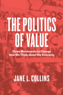 The Politics of Value : Three Movements to Change How We Think About the Economy, Paperback Book