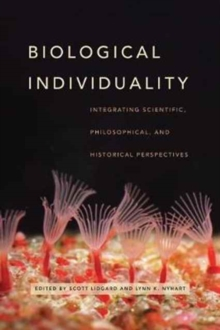 Biological Individuality : Integrating Scientific, Philosophical, and Historical Perspectives, Paperback Book