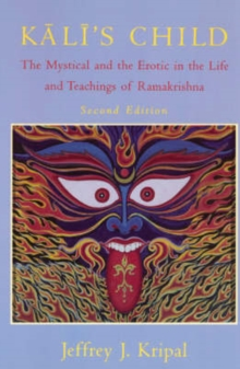Kali's Child : Mystical and the Erotic in the Life and Teachings of Ramakrishna, Paperback / softback Book