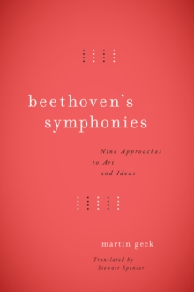 Beethoven's Symphonies : Nine Approaches to Art and Ideas, Hardback Book
