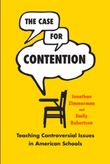 The Case for Contention : Teaching Controversial Issues in American Schools, Paperback / softback Book