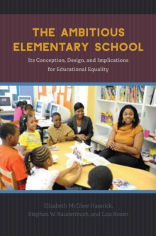 The Ambitious Elementary School : Its Conception, Design, and Implications for Educational Equality, Paperback Book