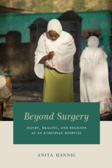 Beyond Surgery : Injury, Healing, and Religion at an Ethiopian Hospital, Paperback / softback Book