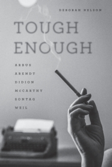 Tough Enough : Arbus, Arendt, Didion, Mccarthy, Sontag, Weil, Paperback Book