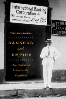 Bankers and Empire : How Wall Street Colonized the Caribbean, Hardback Book