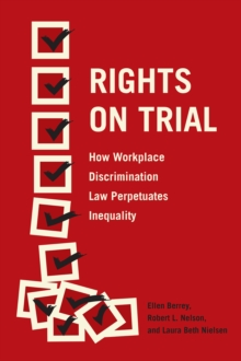 Rights on Trial : How Workplace Discrimination Law Perpetuates Inequality, Paperback / softback Book
