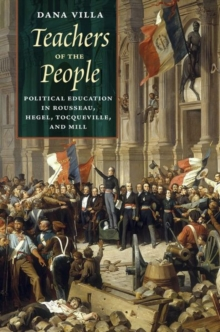 Teachers of the People : Political Education in Rousseau, Hegel, Tocqueville, and Mill, Hardback Book