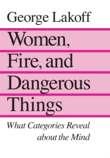 Women, Fire and Dangerous Things : What Categories Reveal About the Mind, Paperback / softback Book