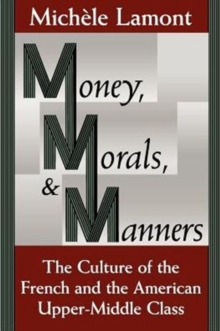 Money, Morals and Manners : Culture of the French and the American Upper-Middle Class, Paperback / softback Book