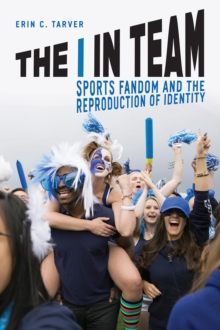 The I in Team : Sports Fandom and the Reproduction of Identity, Paperback Book