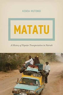 Matatu : A History of Popular Transportation in Nairobi, Paperback Book