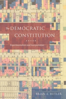 The Democratic Constitution : Experimentalism and Interpretation, Hardback Book