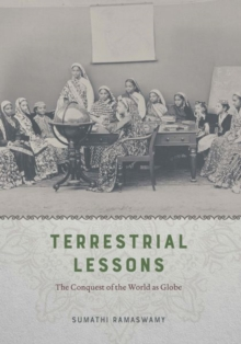 Terrestrial Lessons : The Conquest of the World as Globe, Hardback Book