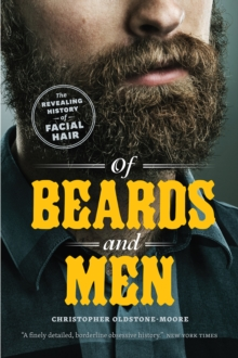 Of Beards and Men : The Revealing History of Facial Hair, Paperback Book