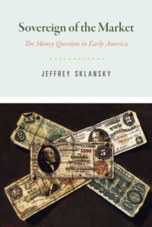 Sovereign of the Market : The Money Question in Early America, Hardback Book