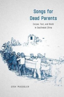 Songs for Dead Parents : Corpse, Text, and World in Southwest China, Paperback Book