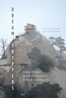 Dream Trippers : Global Daoism and the Predicament of Modern Spirituality, Hardback Book