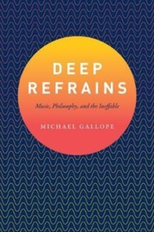 Deep Refrains : Music, Philosophy, and the Ineffable, Paperback Book
