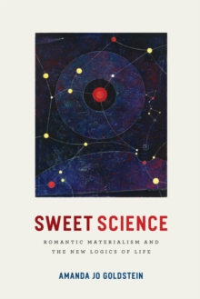 Sweet Science : Romantic Materialism and the New Logics of Life, Paperback Book