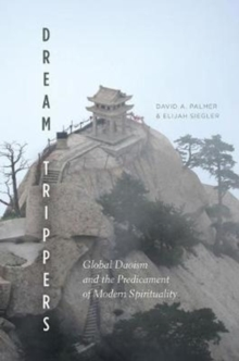 Dream Trippers : Global Daoism and the Predicament of Modern Spirituality, Paperback Book